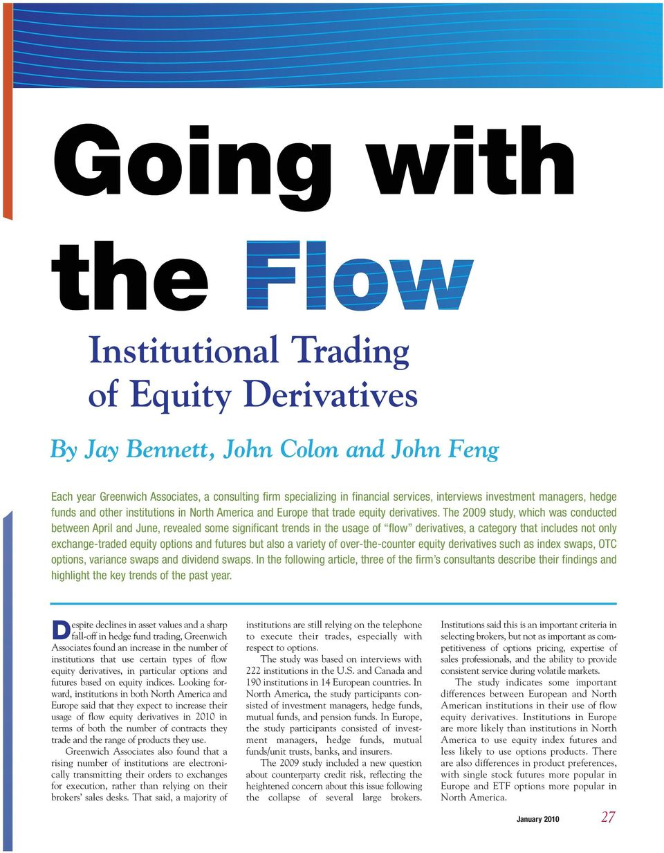 The 2009 study, which was conducted between April and June, revealed some significant trends in the usage of flow derivatives, a category that includes not only exchange-traded equity options and