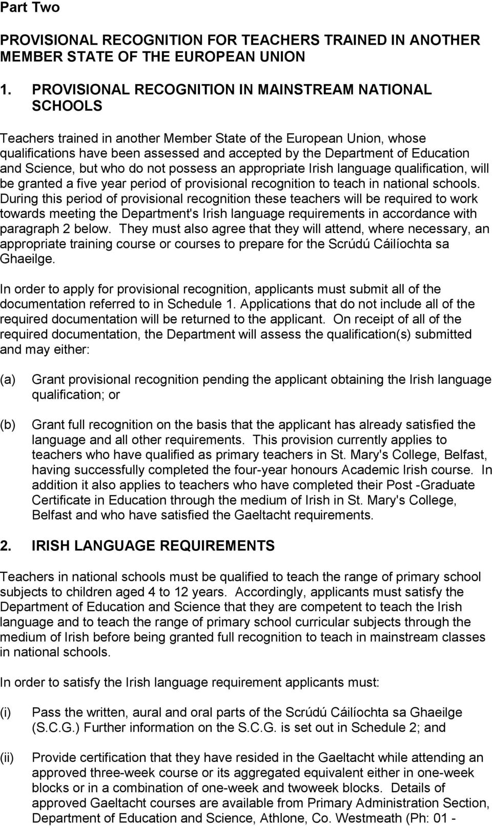 Education and Science, but who do not possess an appropriate Irish language qualification, will be granted a five year period of provisional recognition to teach in national schools.