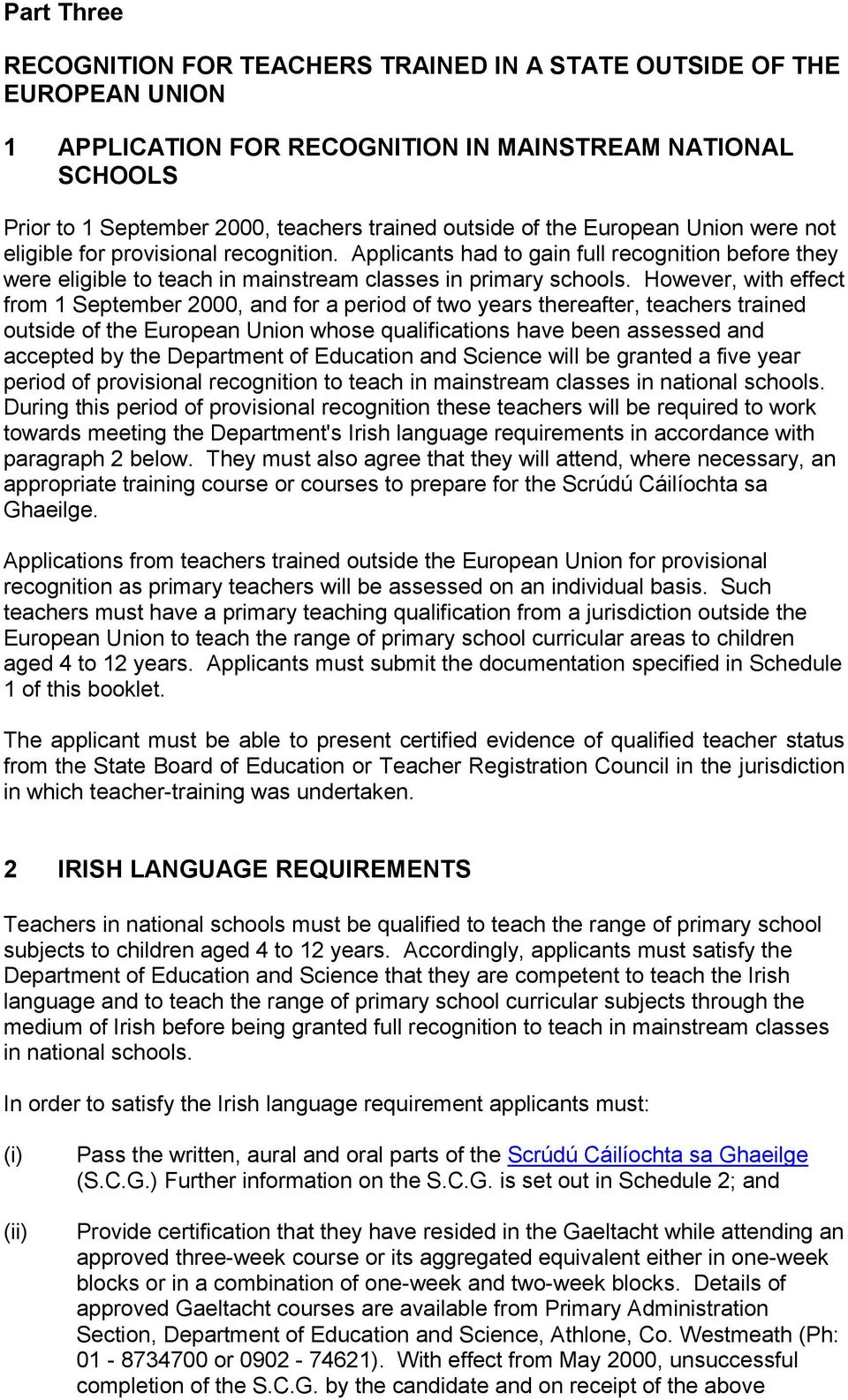 However, with effect from 1 September 2000, and for a period of two years thereafter, teachers trained outside of the European Union whose qualifications have been assessed and accepted by the