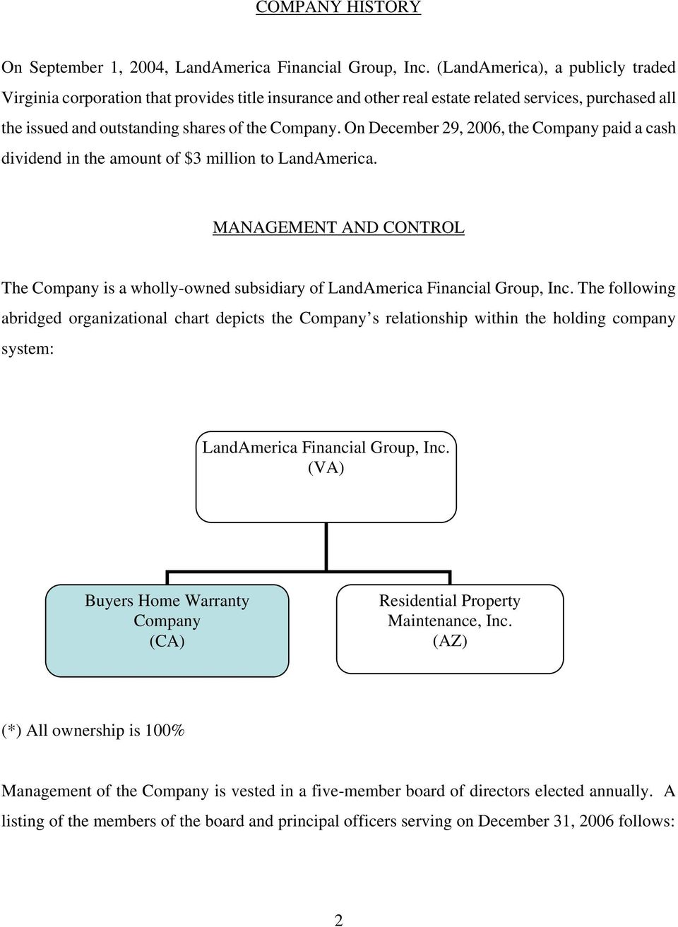 On December 29, 2006, the Company paid a cash dividend in the amount of $3 million to LandAmerica. MANAGEMENT AND CONTROL The Company is a wholly-owned subsidiary of LandAmerica Financial Group, Inc.