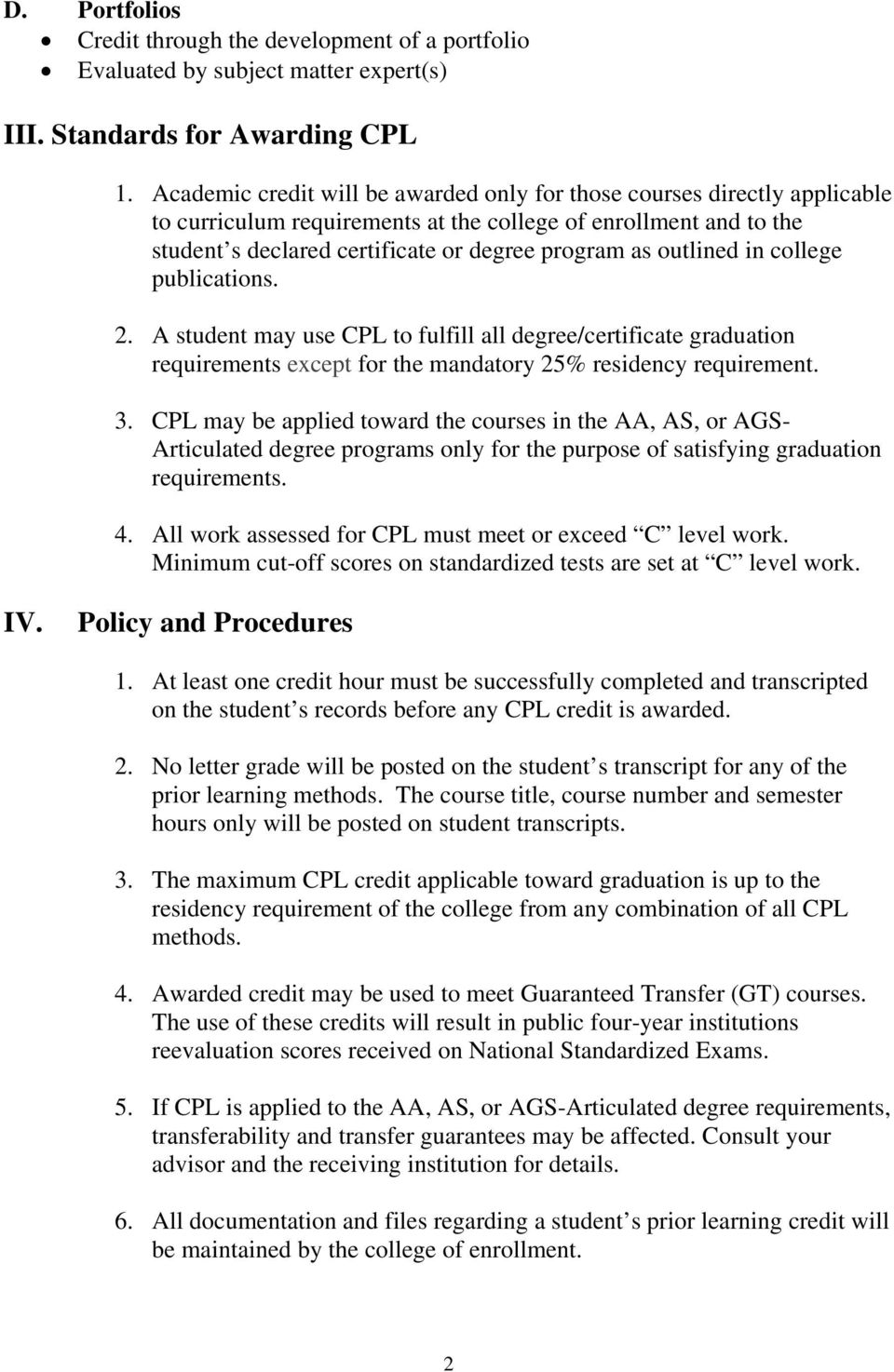 outlined in college publications. 2. A student may use CPL to fulfill all degree/certificate graduation requirements except for the mandatory 25% residency requirement.