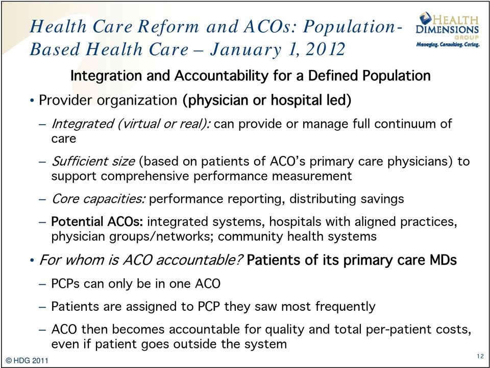 capacities: performance reporting, distributing savings Potential ACOs: integrated systems, hospitals with aligned practices, physician groups/networks; community health systems For whom is ACO
