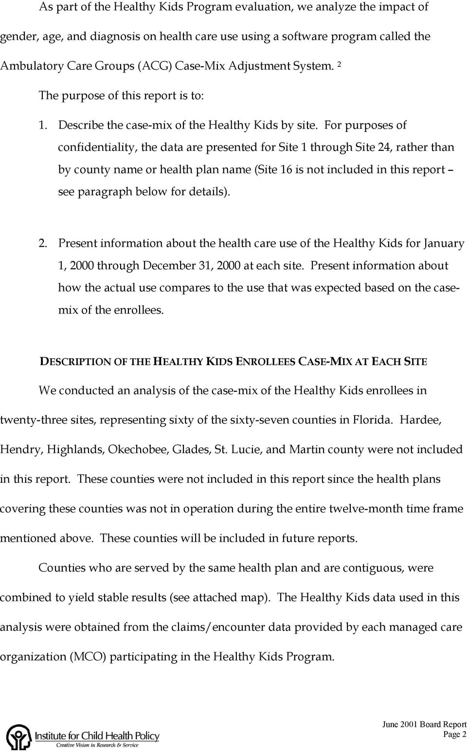 For purposes of confidentiality, the data are presented for Site 1 through Site 24, rather than by county name or health plan name (Site 16 is not included in this report see paragraph below for