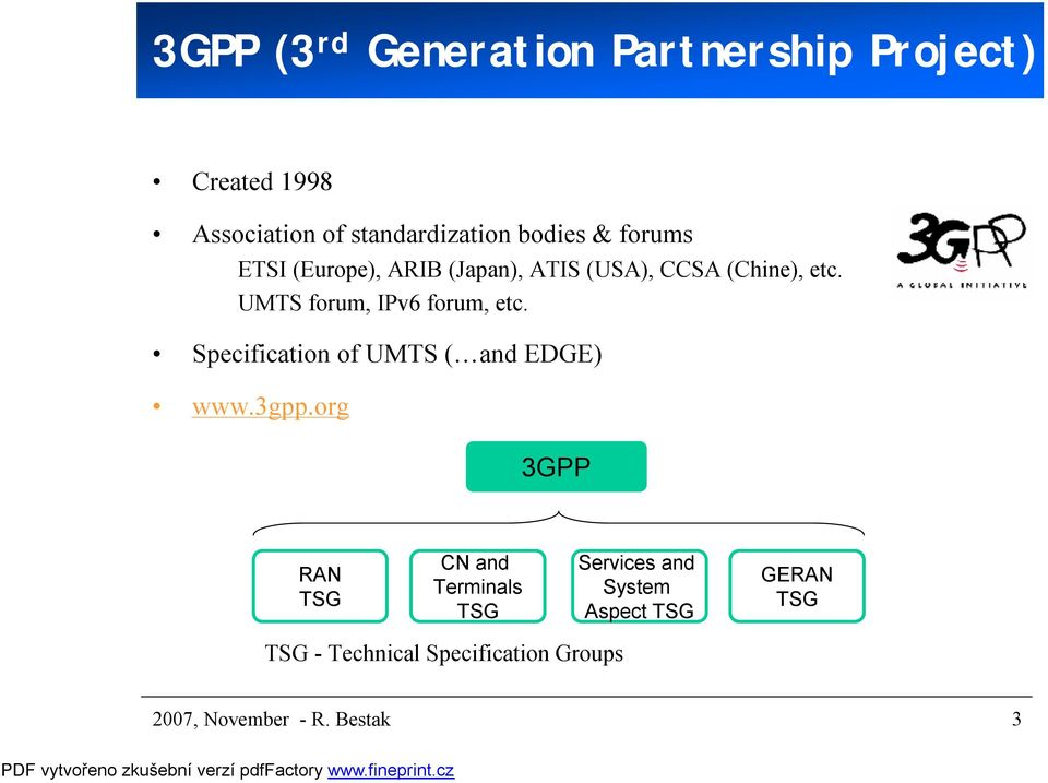 UMTS forum, IPv6 forum, etc. Specification of UMTS ( and EDGE) www.3gpp.