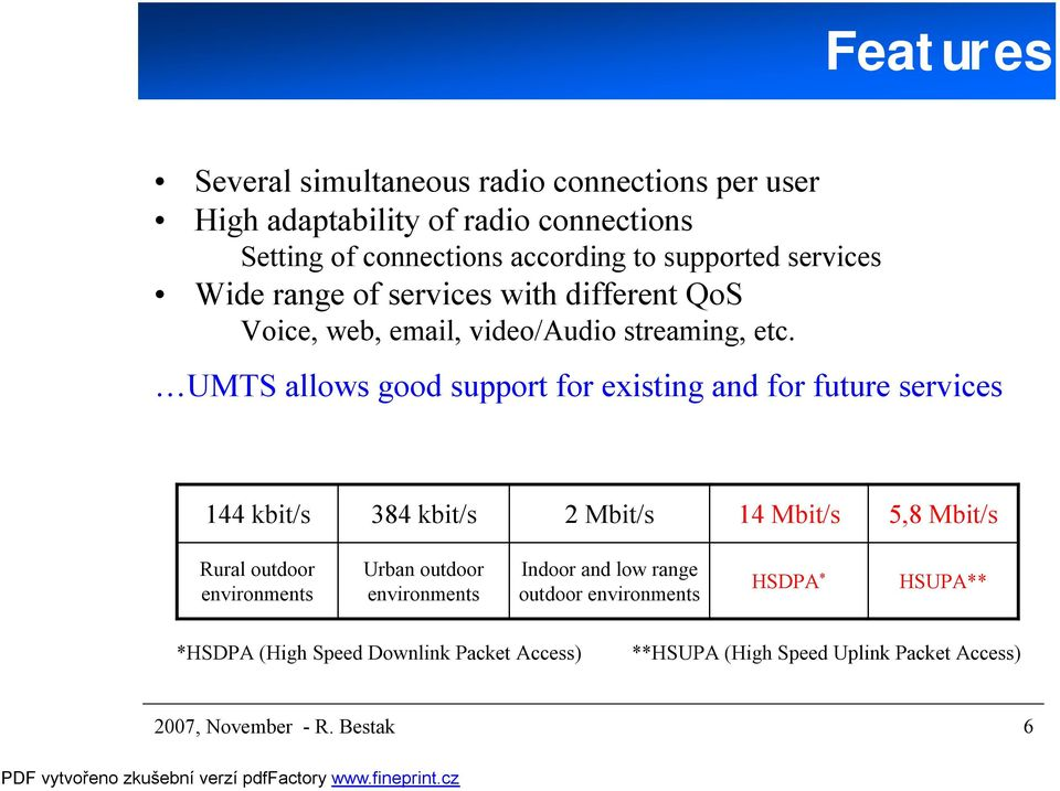 UMTS allows good support for existing and for future services 144 kbit/s 384 kbit/s 2 Mbit/s 14 Mbit/s 5,8 Mbit/s Rural outdoor environments