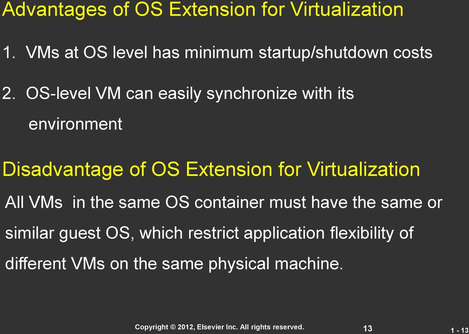 OS-level VM can easily synchronize with its environment Disadvantage of OS Extension for