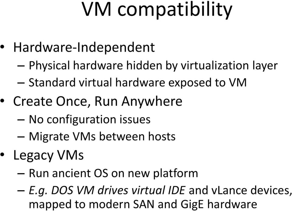 configuration issues Migrate VMs between hosts Legacy VMs Run ancient OS on new