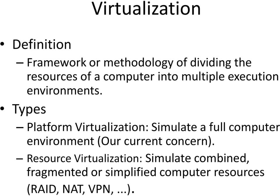 Types Platform Virtualization: Simulate a full computer environment (Our current