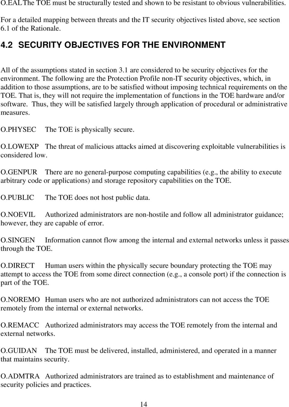 The following are the Protection Profile non-it security objectives, which, in addition to those assumptions, are to be satisfied without imposing technical requirements on the TOE.