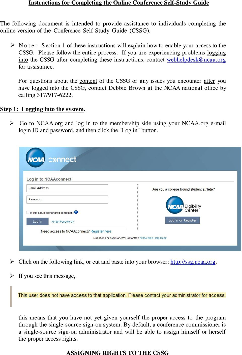 If you are experiencing problems logging into the CSSG after completing these instructions, contact webhelpdesk@ncaa.org for assistance.