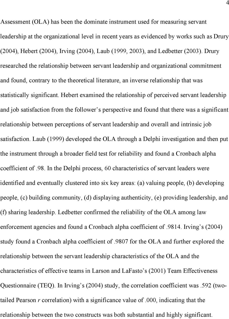 Drury researched the relationship between servant leadership and organizational commitment and found, contrary to the theoretical literature, an inverse relationship that was statistically