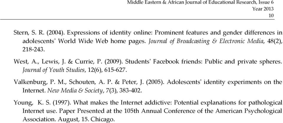 Journal of Youth Studies, 12(6), 615-627. Valkenburg, P. M., Schouten, A. P. & Peter, J. (2005). Adolescents' identity experiments on the Internet.