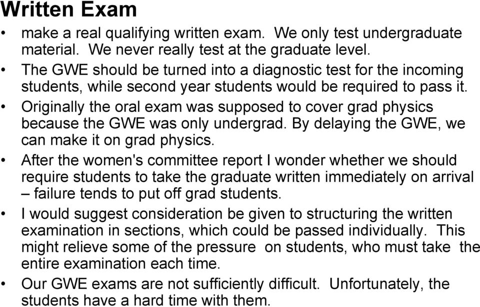 Originally the oral exam was supposed to cover grad physics because the GWE was only undergrad. By delaying the GWE, we can make it on grad physics.