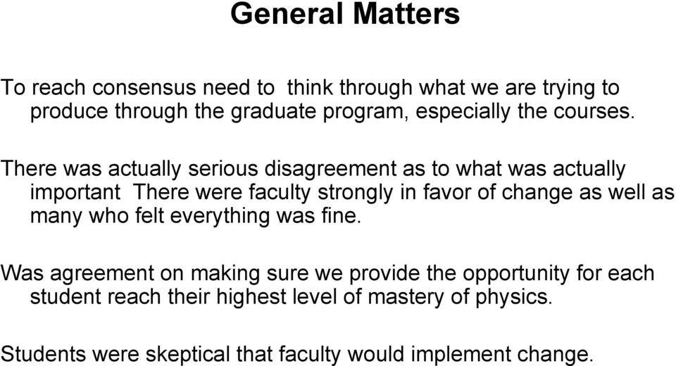 There was actually serious disagreement as to what was actually important There were faculty strongly in favor of change