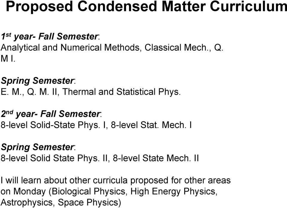 2 nd year- Fall Semester: 8-level Solid-State Phys. I, 8-level Stat. Mech. I Spring Semester: 8-level Solid State Phys.