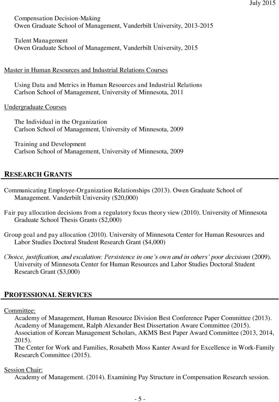Individual in the Organization Carlson School of Management, University of Minnesota, 2009 Training and Development Carlson School of Management, University of Minnesota, 2009 RESEARCH GRANTS