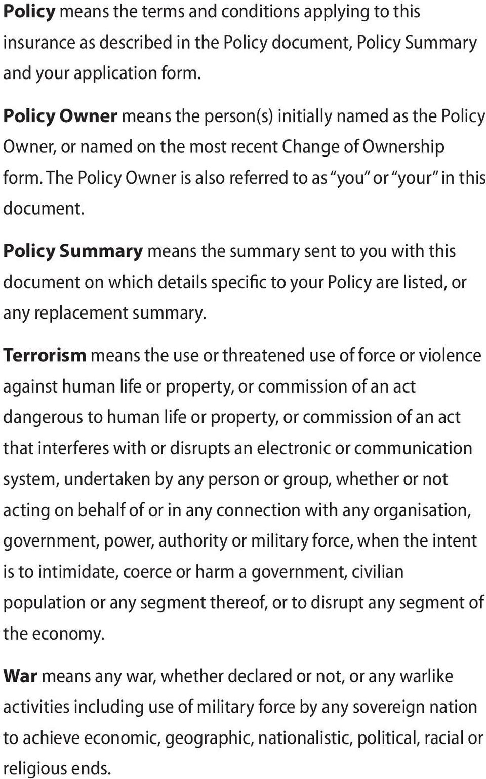 Policy Summary means the summary sent to you with this document on which details specific to your Policy are listed, or any replacement summary.