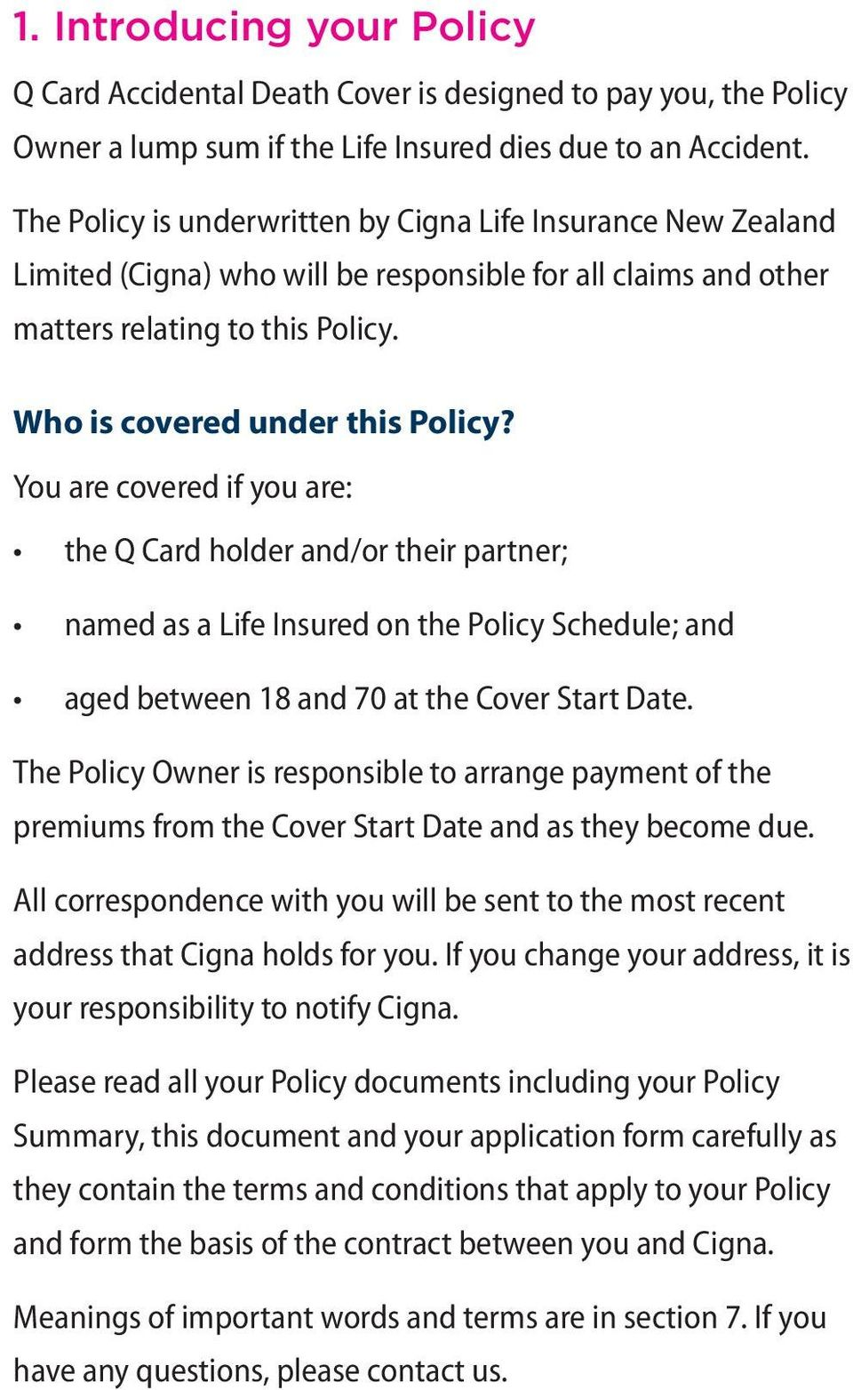 You are covered if you are: the Q Card holder and/or their partner; named as a Life Insured on the Policy Schedule; and aged between 18 and 70 at the Cover Start Date.
