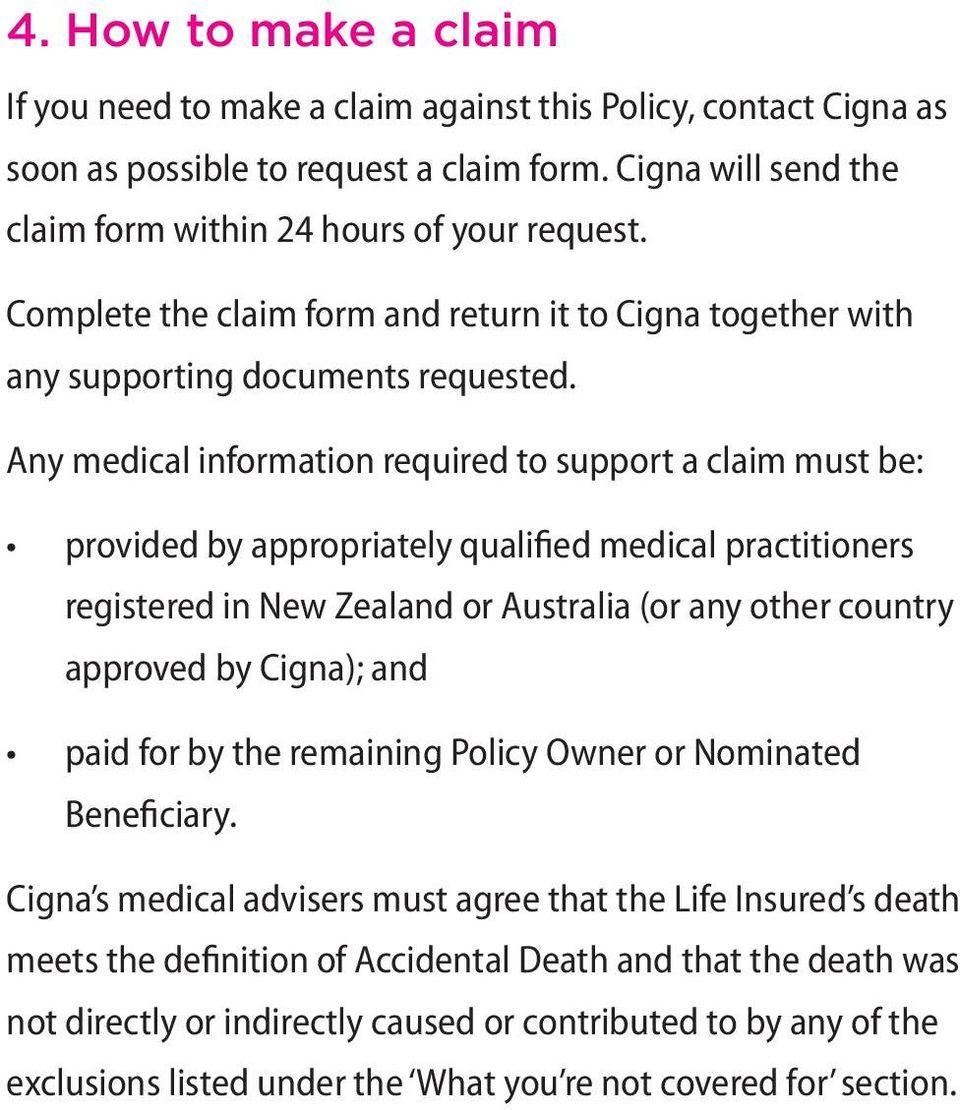 Any medical information required to support a claim must be: provided by appropriately qualified medical practitioners registered in New Zealand or Australia (or any other country approved by Cigna);
