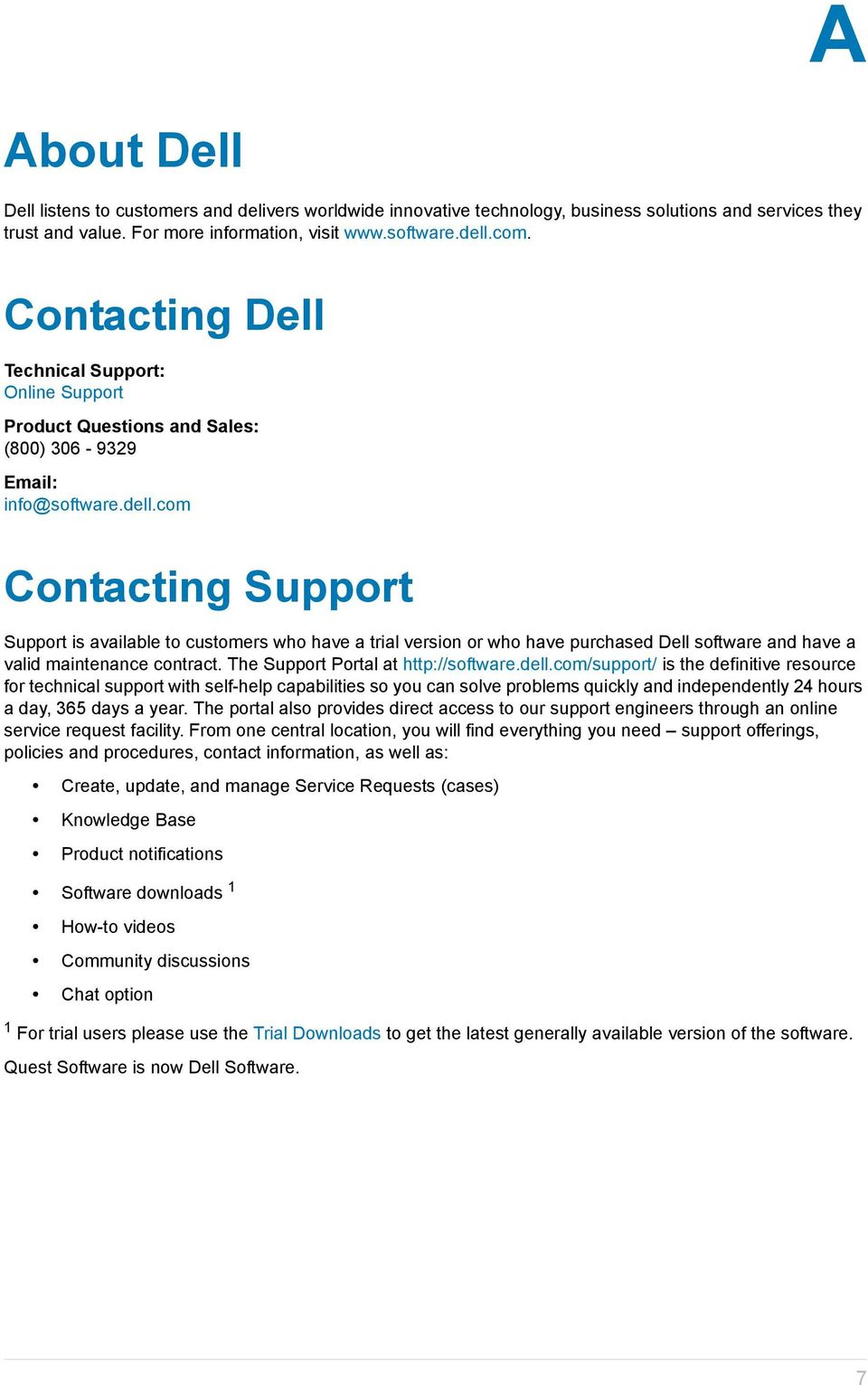 com Contacting Support Support is available to customers who have a trial version or who have purchased Dell software and have a valid maintenance contract. The Support Portal at http://software.dell.