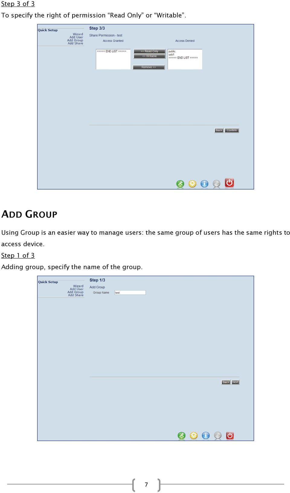 ADD GROUP Using Group is an easier way to manage users: the