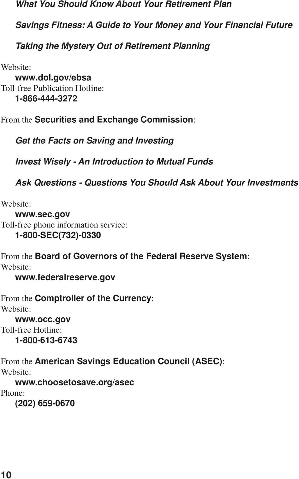 - Questions You Should Ask About Your Investments Website: www.sec.gov Toll-free phone information service: 1-800-SEC(732)-0330 From the Board of Governors of the Federal Reserve System: Website: www.