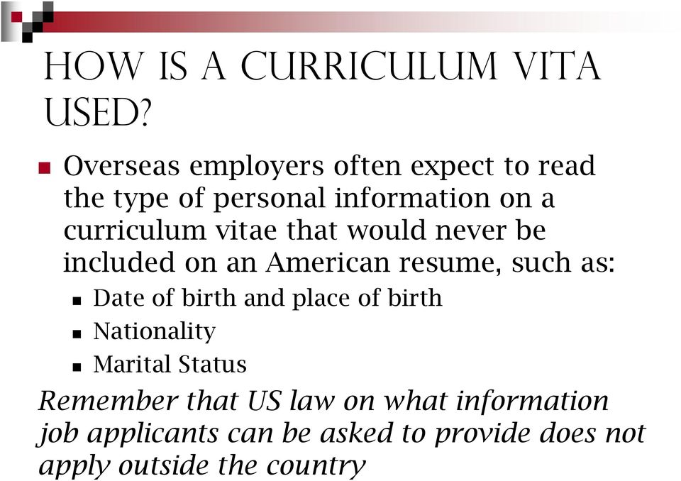 vitae that would never be included on an American resume, such as: Date of birth and place