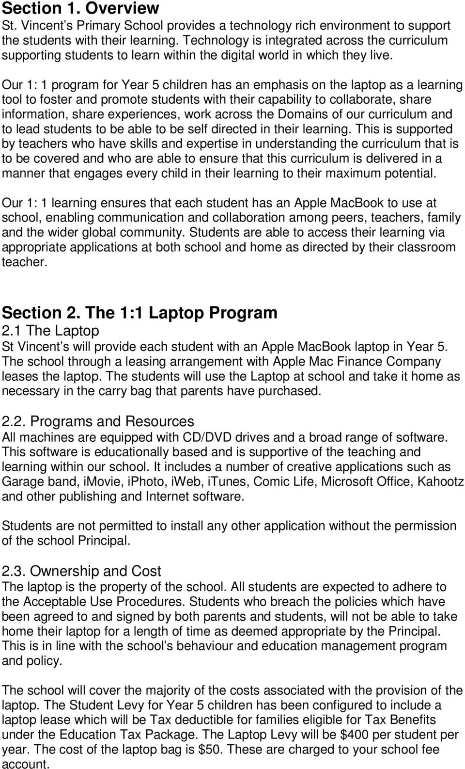 Our 1: 1 program for Year 5 children has an emphasis on the laptop as a learning tool to foster and promote students with their capability to collaborate, share information, share experiences, work