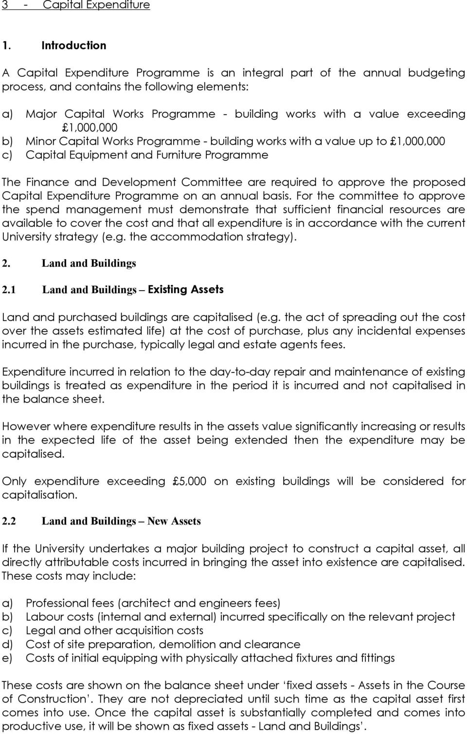 exceeding 1,000,000 b) Minor Capital Works Programme building works with a value up to 1,000,000 c) Capital Equipment and Furniture Programme The Finance and Development Committee are required to