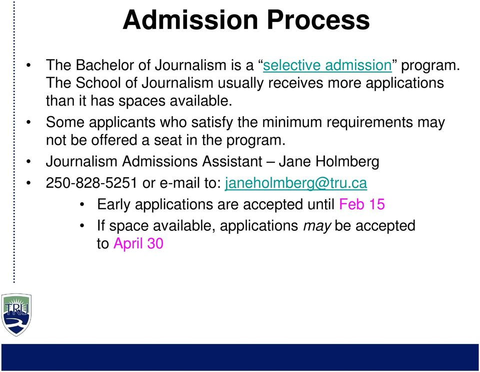 Some applicants who satisfy the minimum requirements may not be offered a seat in the program.
