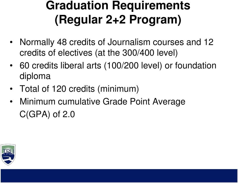 60 credits liberal arts (100/200 level) or foundation diploma Total of