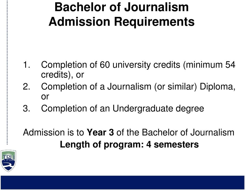 Completion of a Journalism (or similar) Diploma, or 3.