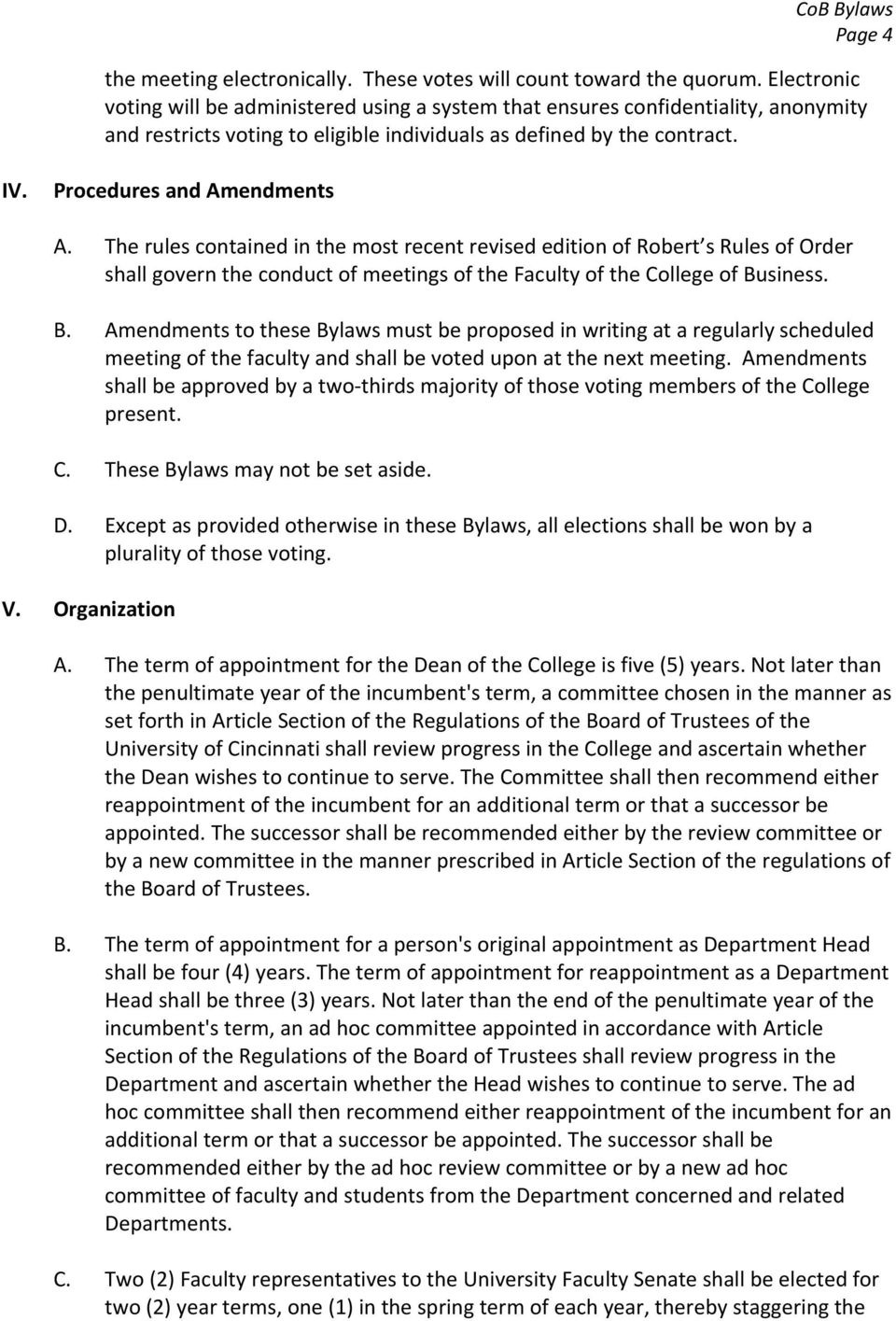 The rules contained in the most recent revised edition of Robert s Rules of Order shall govern the conduct of meetings of the Faculty of the College of Bu