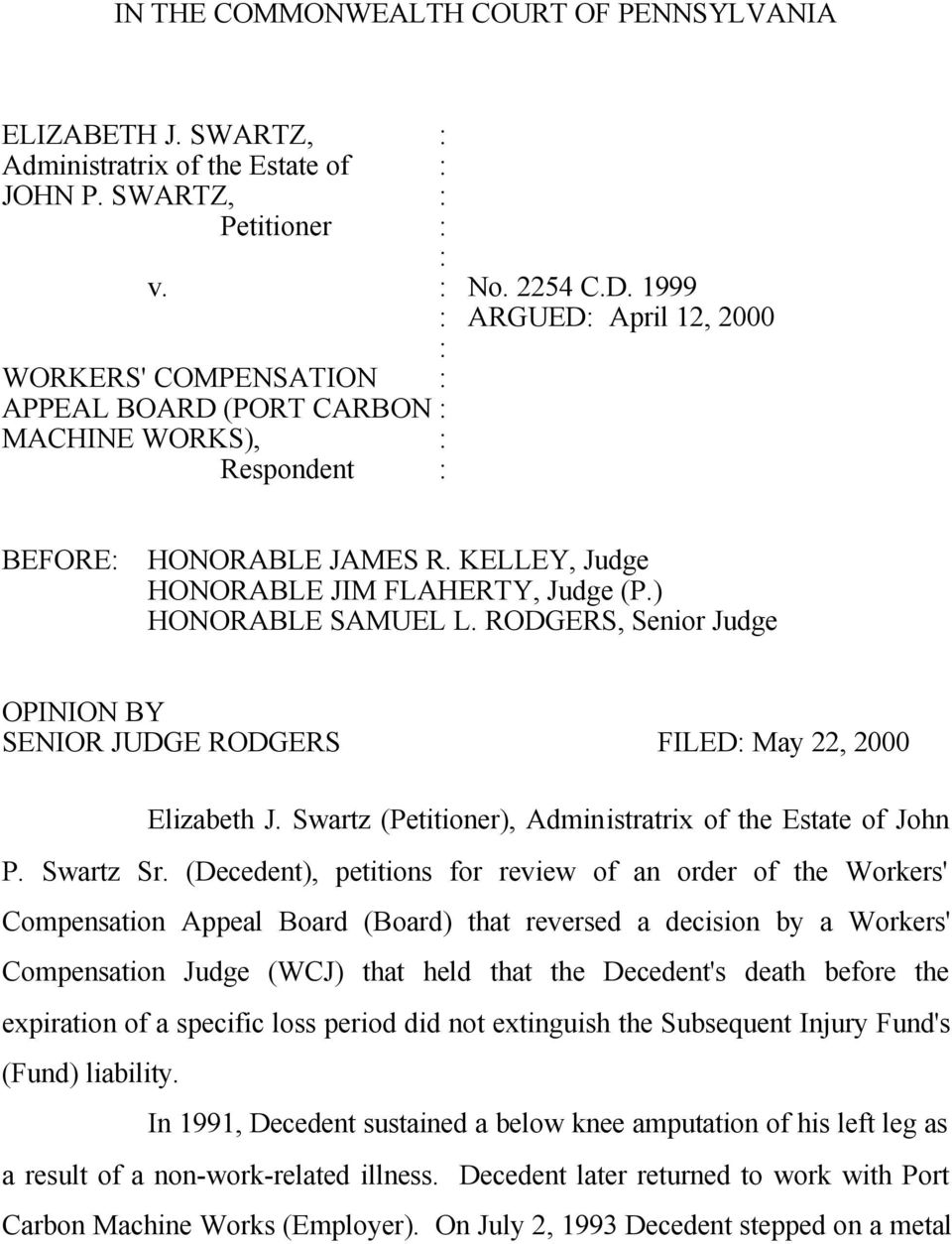 RODGERS, Senior Judge OPINION BY SENIOR JUDGE RODGERS FILED May 22, 2000 Elizabeth J. Swartz (Petitioner), Administratrix of the Estate of John P. Swartz Sr.