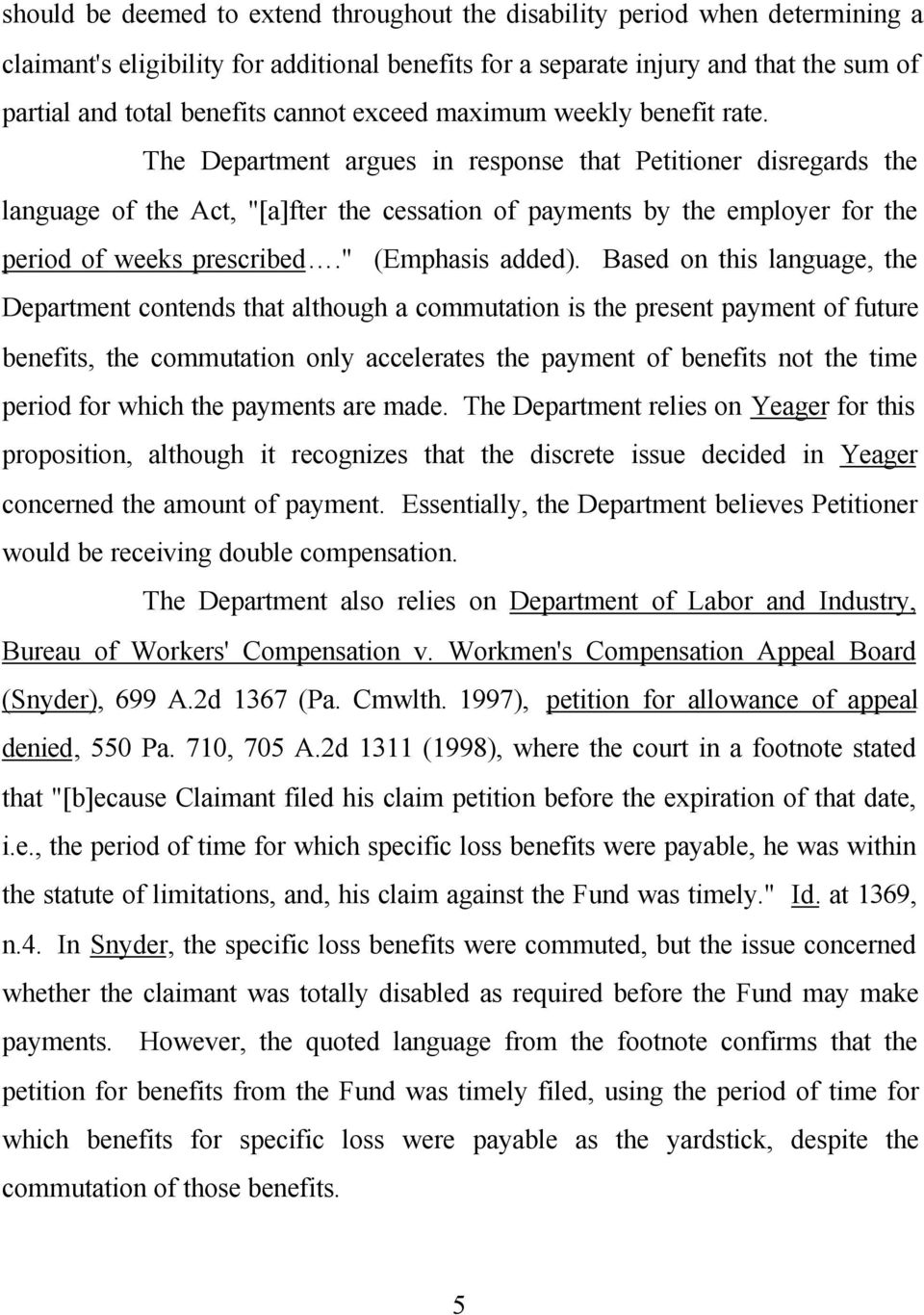 "The Department argues in response that Petitioner disregards the language of the Act, ""[a]fter the cessation of payments by the employer for the period of weeks prescribed."" (Emphasis added)."