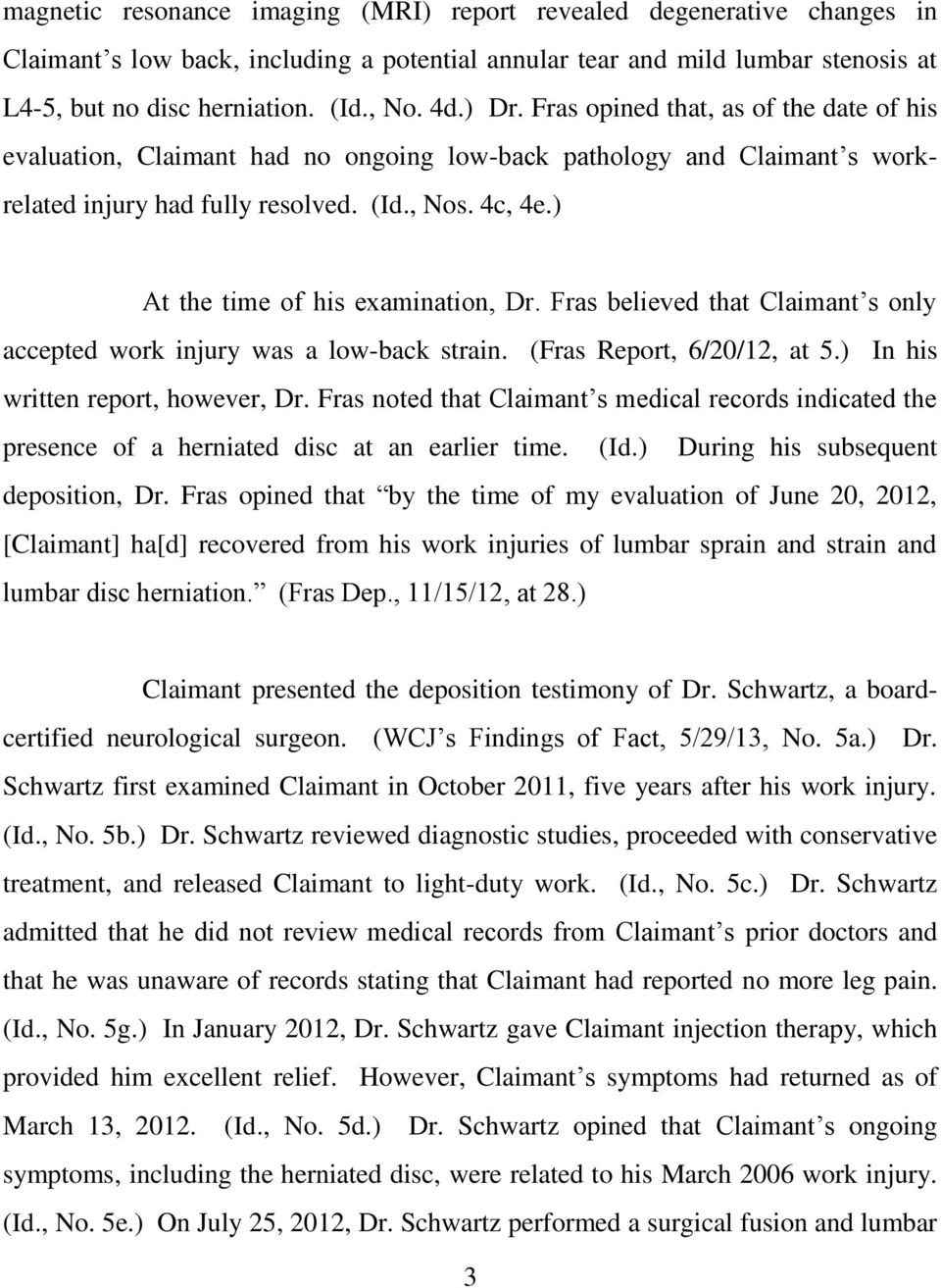 ) At the time of his examination, Dr. Fras believed that Claimant s only accepted work injury was a low-back strain. (Fras Report, 6/20/12, at 5.) In his written report, however, Dr.
