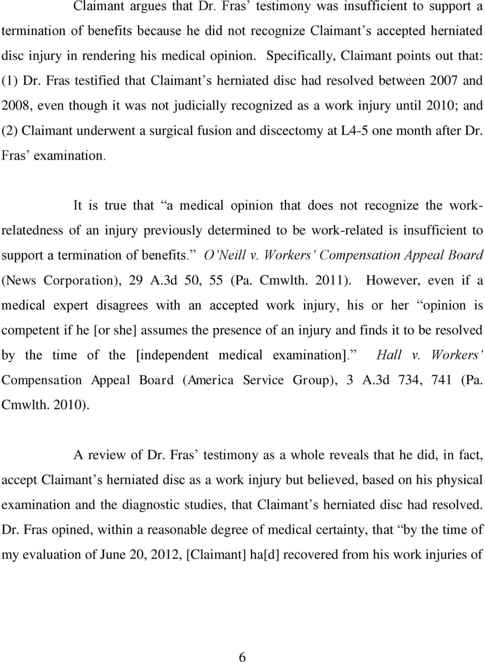 Fras testified that Claimant s herniated disc had resolved between 2007 and 2008, even though it was not judicially recognized as a work injury until 2010; and (2) Claimant underwent a surgical