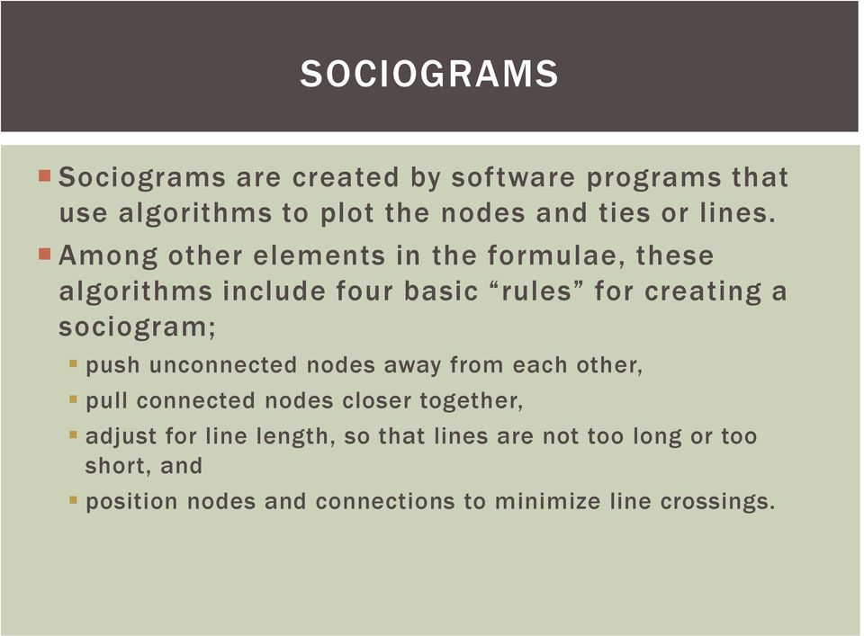 Among other elements in the formulae, these algorithms include four basic rules for creating a sociogram;