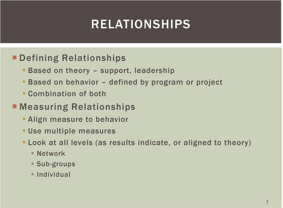 Measuring Relationships Align measure to behavior Use multiple measures Look