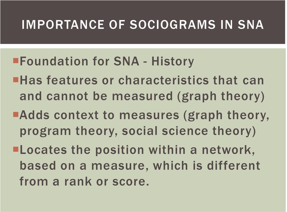 measures (graph theory, program theory, social science theory) Locates the