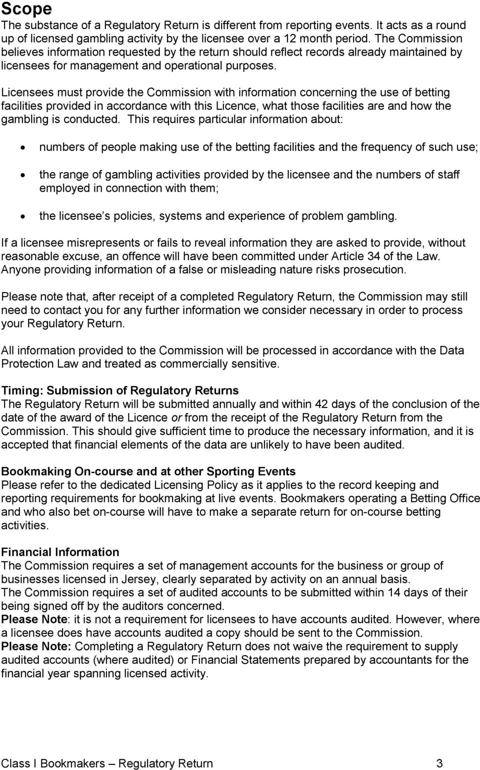 Licensees must provide the Commission with information concerning the use of betting facilities provided in accordance with this Licence, what those facilities are and how the gambling is conducted.