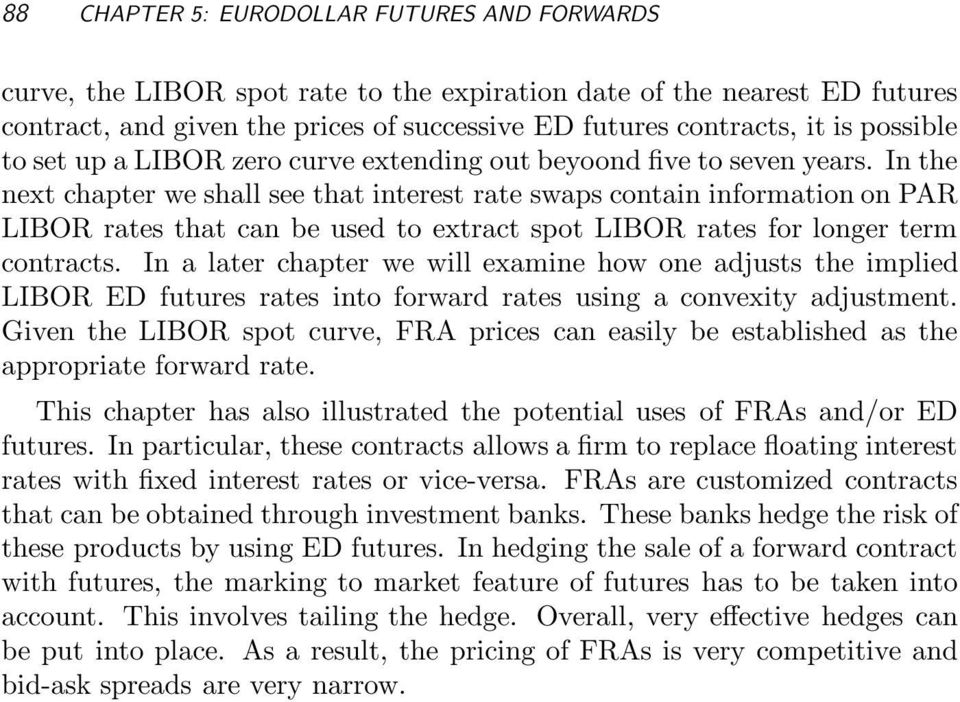 In the next chapter we shall see that interest rate swaps contain information on PAR LIBOR rates that can be used to extract spot LIBOR rates for longer term contracts.