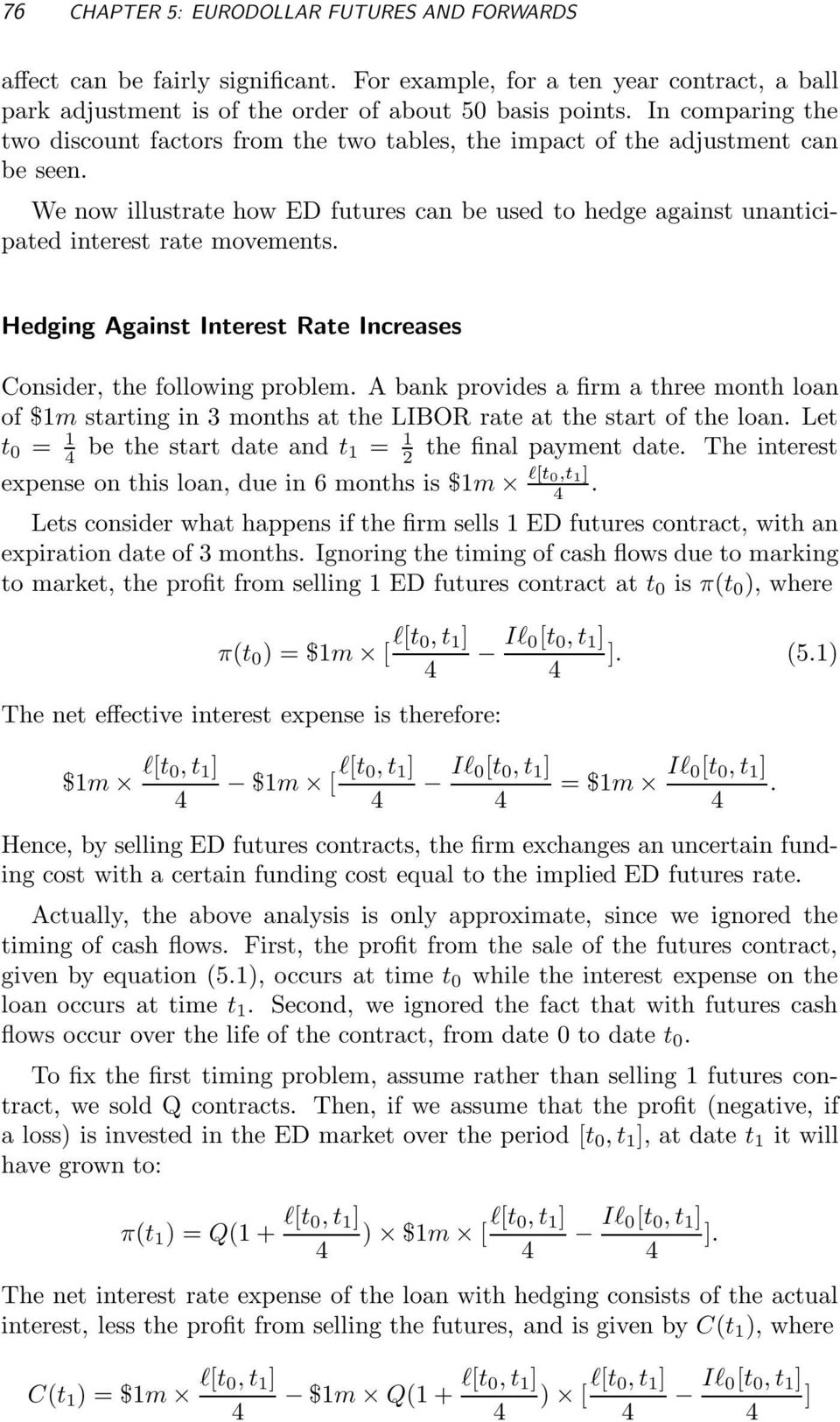 We now illustrate how ED futures can be used to hedge against unanticipated interest rate movements. Hedging Against Interest Rate Increases Consider, the following problem.