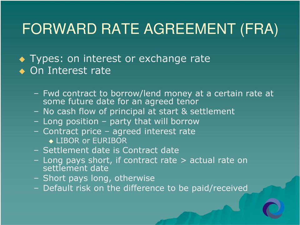 that will borrow Contract price agreed interest rate LIBOR or EURIBOR Settlement date is Contract date Long pays short, if