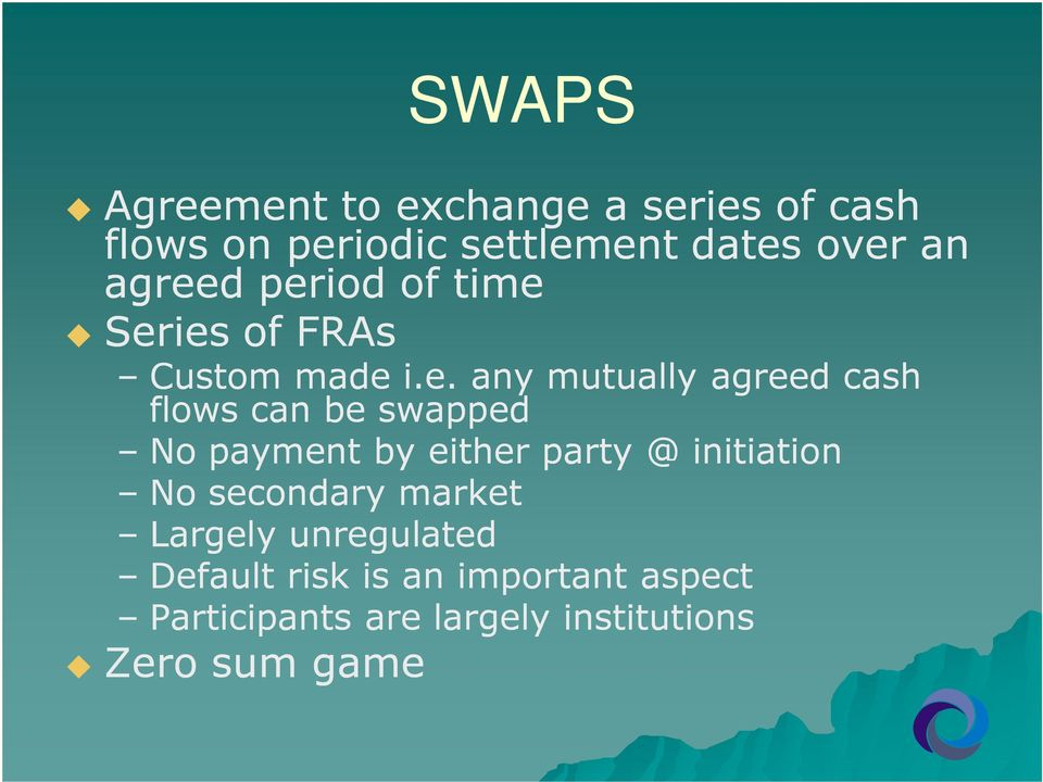 be swapped No payment by either party @ initiation No secondary market Largely