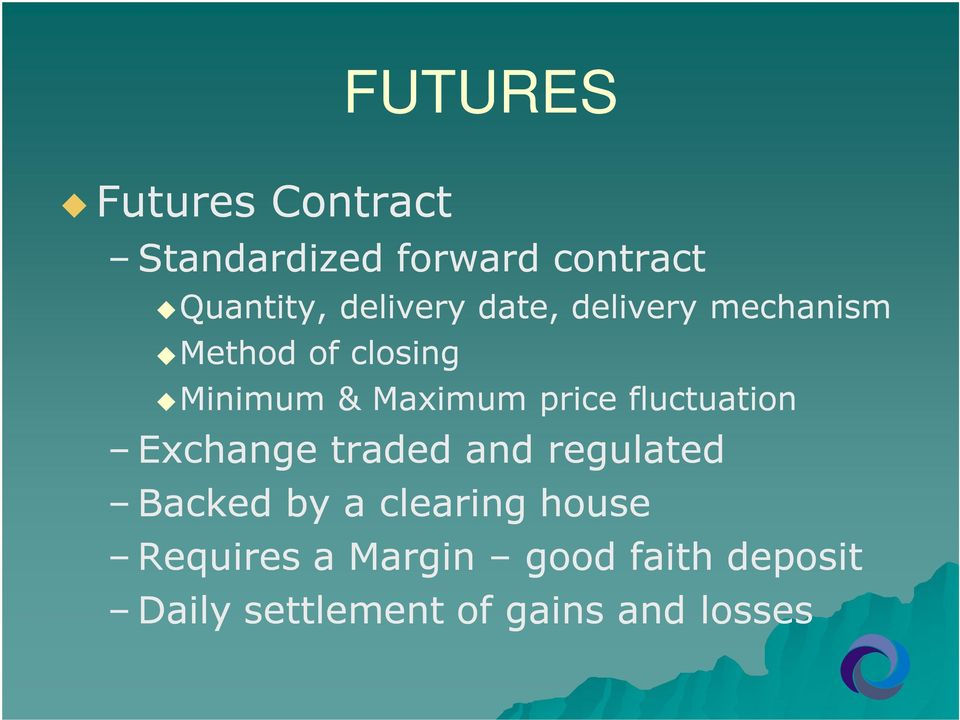 price fluctuation Exchange traded and regulated Backed by a clearing