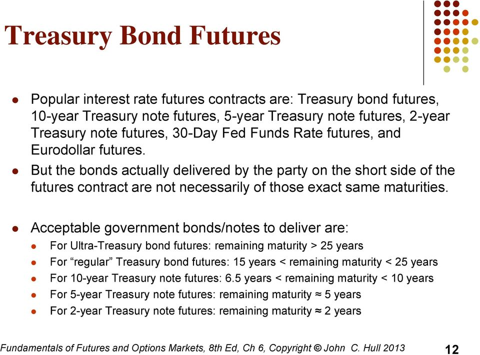 Acceptable government bonds/notes to deliver are: For Ultra-Treasury bond futures: remaining maturity > 25 years For regular Treasury bond futures: 15 years < remaining maturity < 25 years