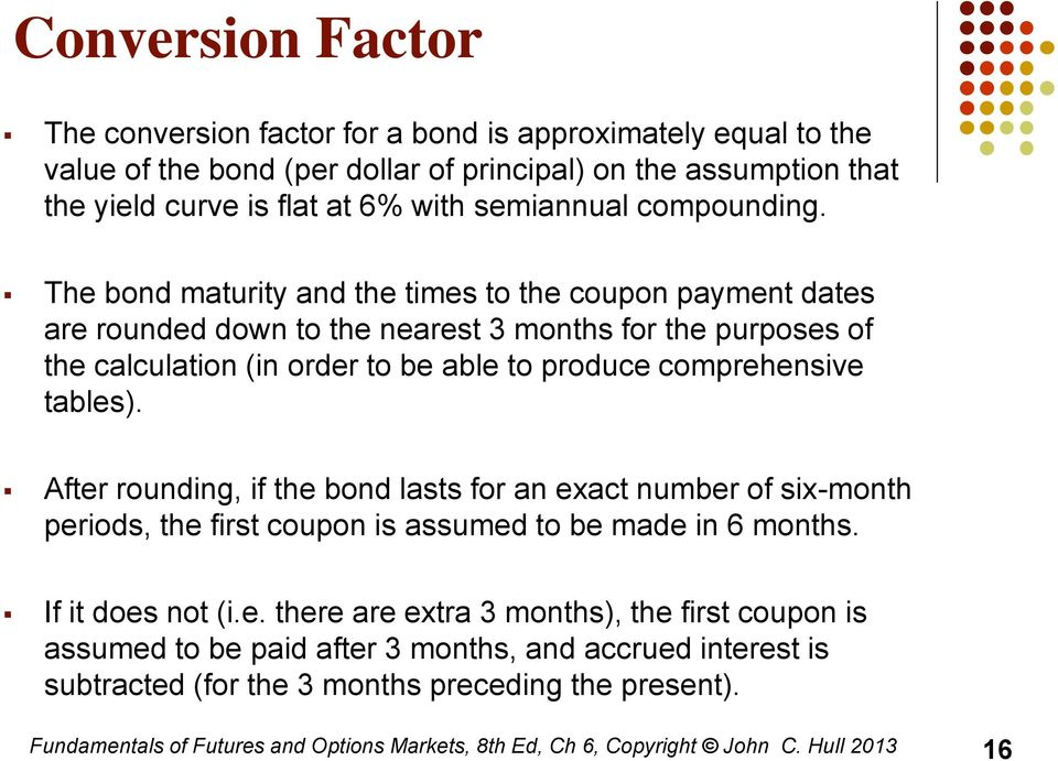 The bond maturity and the times to the coupon payment dates are rounded down to the nearest 3 months for the purposes of the calculation (in order to be able to produce