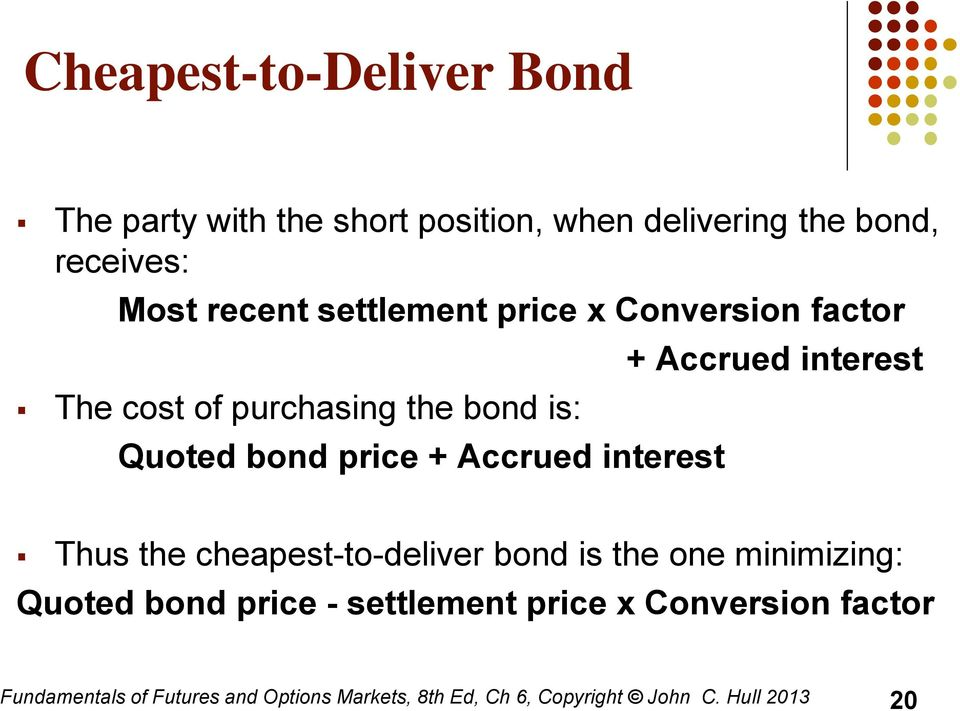 bond is: Quoted bond price + Accrued interest + Accrued interest Thus the