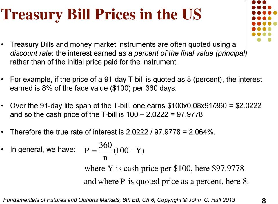 For example, if the price of a 91-day T-bill is quoted as 8 (percent), the interest earned is 8% of the face value ($100) per 360 days.